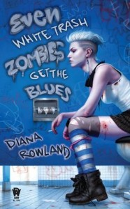 Review ~ Even White Trash Zombies Get The Blues by Diana Rowland