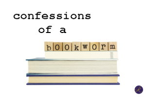 Confessions of a Bookworm #7
