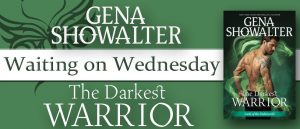 Waiting On Wednesday & Teaser ~ The Darkest Warrior by Gena Showalter @GenaShowalter @InkslingerPR