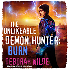 Review ~ The Unlikeable Demon Hunter: Burn by Deborah Wilde @TantorAudio